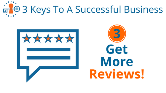 3 keys to a successful business- get more reviews!